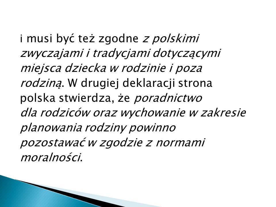 i musi być też zgodne z polskimi zwyczajami i tradycjami dotyczącymi miejsca dziecka w rodzinie i poza rodziną. W drugiej deklaracji strona polska stw