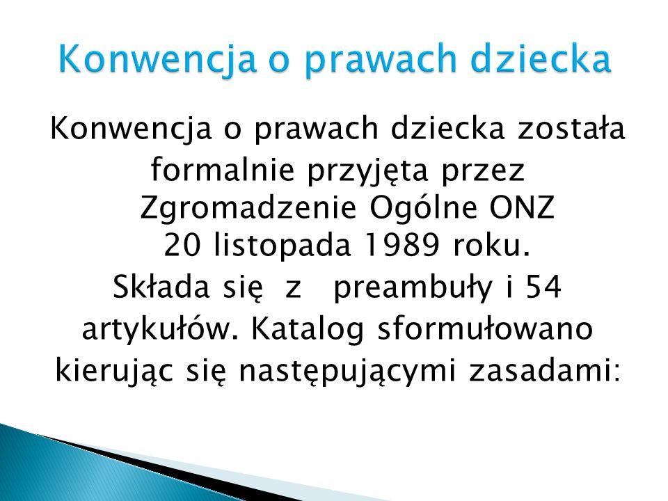Konwencja o prawach dziecka została formalnie przyjęta przez Zgromadzenie Ogólne ONZ 20 listopada 1989 roku. Składa się z preambuły i 54 artykułów. Ka