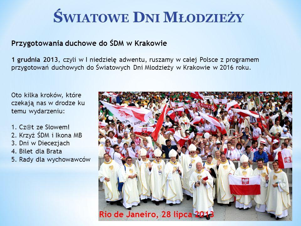 Ś WIATOWE D NI M ŁODZIEŻY Rio de Janeiro, 28 lipca 2013 Przygotowania duchowe do ŚDM w Krakowie 1 grudnia 2013, czyli w I niedzielę adwentu, ruszamy w
