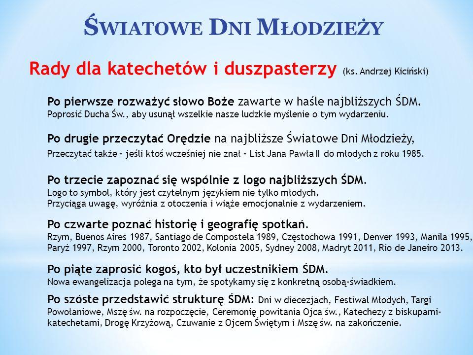 Ś WIATOWE D NI M ŁODZIEŻY Rady dla katechetów i duszpasterzy (ks. Andrzej Kiciński) Po pierwsze rozważyć słowo Boże zawarte w haśle najbliższych ŚDM.
