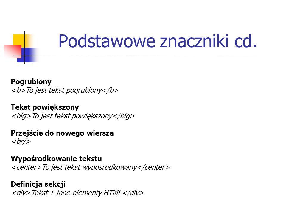 Podstawowe znaczniki cd. Pogrubiony To jest tekst pogrubiony Tekst powiększony To jest tekst powiększony Przejście do nowego wiersza Wypośrodkowanie t