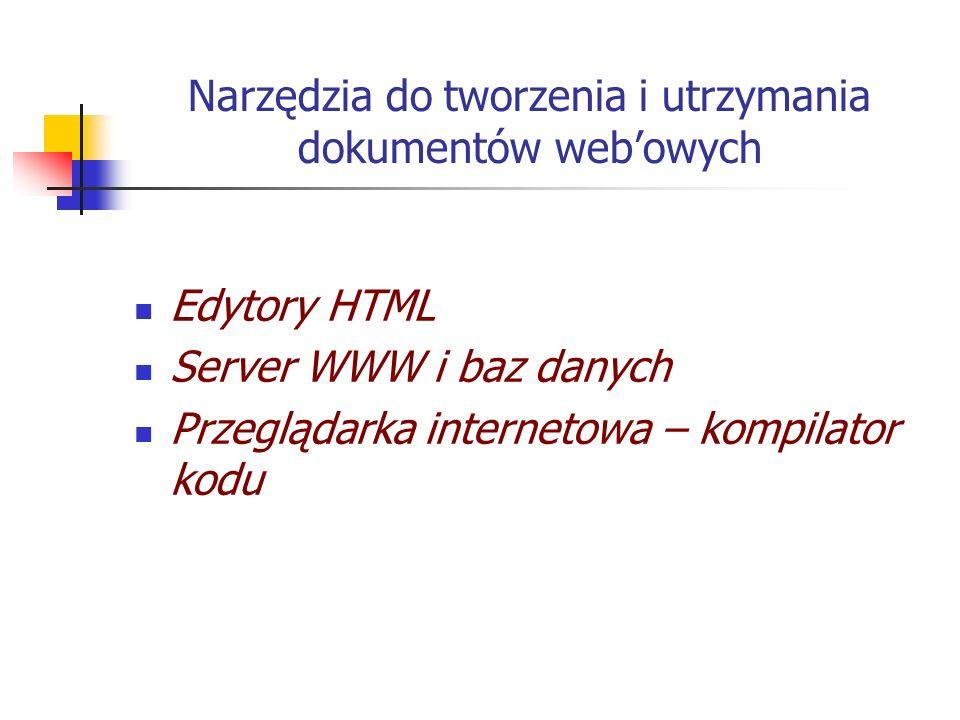 Narzędzia do tworzenia i utrzymania dokumentów webowych Edytory HTML Server WWW i baz danych Przeglądarka internetowa – kompilator kodu