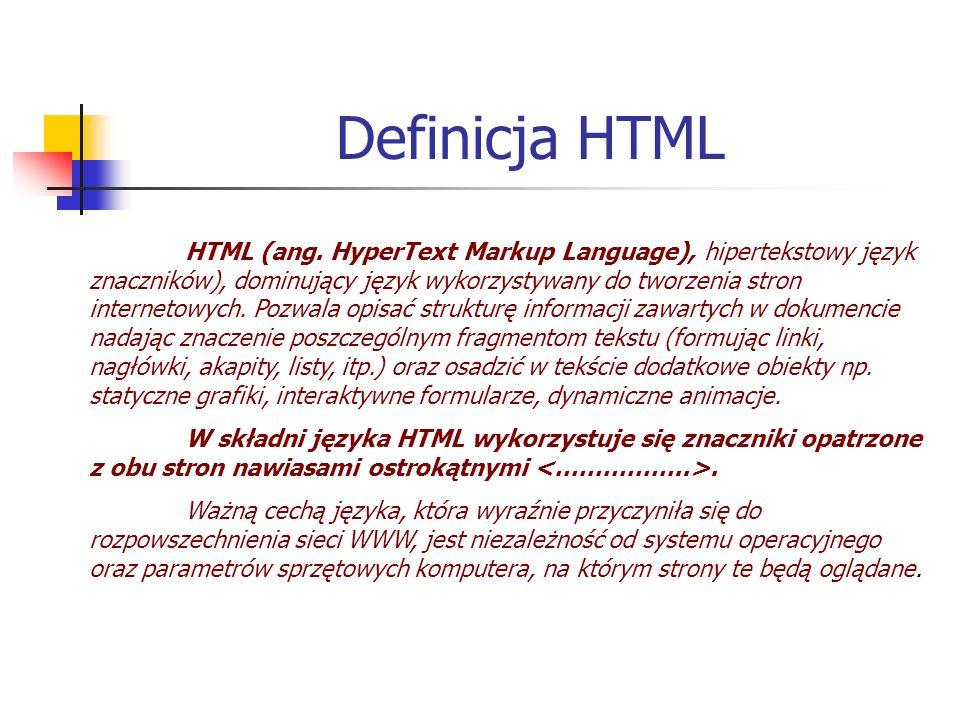 Definicja HTML HTML (ang. HyperText Markup Language), hipertekstowy język znaczników), dominujący język wykorzystywany do tworzenia stron internetowyc