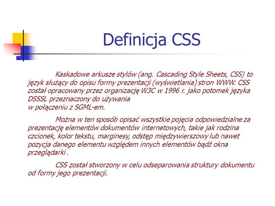 Definicja CSS Kaskadowe arkusze stylów (ang. Cascading Style Sheets, CSS) to język służący do opisu formy prezentacji (wyświetlania) stron WWW. CSS zo
