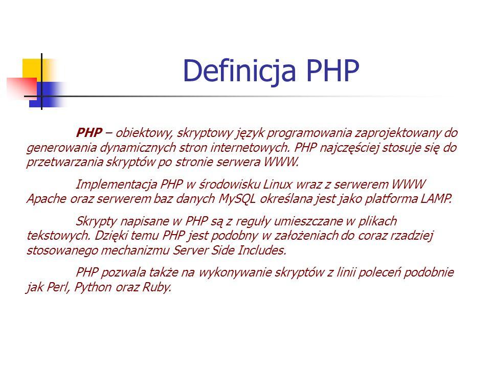 Definicja PHP PHP – obiektowy, skryptowy język programowania zaprojektowany do generowania dynamicznych stron internetowych. PHP najczęściej stosuje s