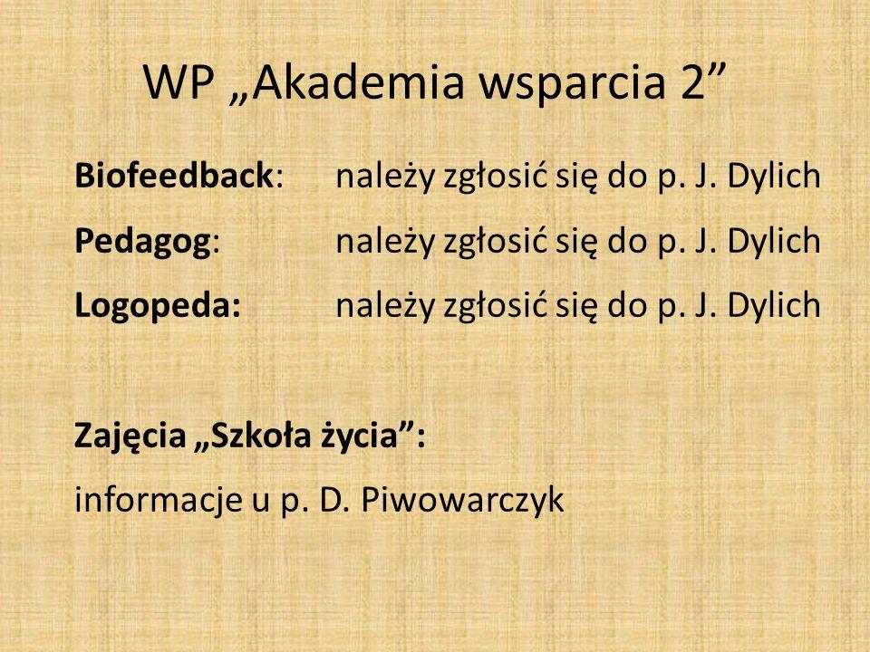 WP Akademia wsparcia 2 Biofeedback: należy zgłosić się do p. J. Dylich Pedagog: należy zgłosić się do p. J. Dylich Logopeda:należy zgłosić się do p. J