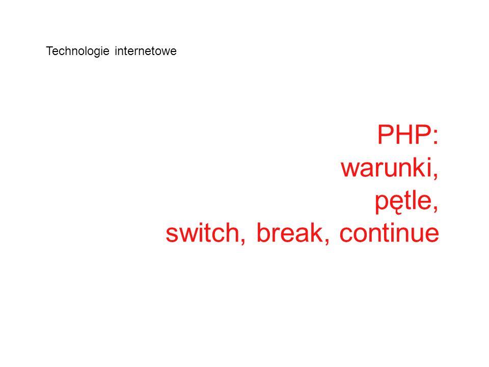 PHP: warunki, pętle, switch, break, continue Technologie internetowe