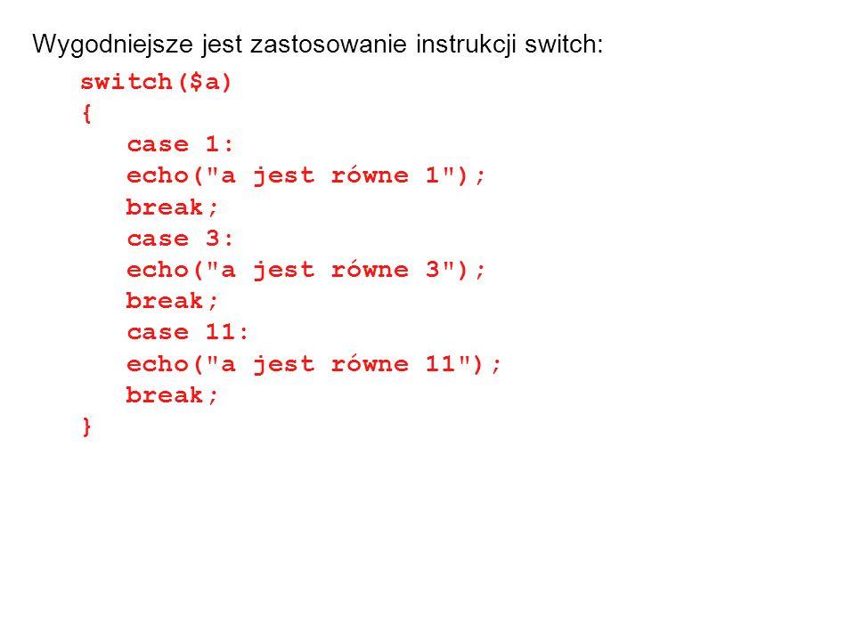 Wygodniejsze jest zastosowanie instrukcji switch: switch($a) { case 1: echo(