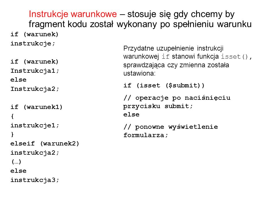 Instrukcje warunkowe – stosuje się gdy chcemy by fragment kodu został wykonany po spełnieniu warunku if (warunek) instrukcje; if (warunek) Instrukcja1