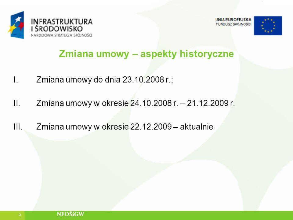 Zmiana umowy – aspekty historyczne I.Zmiana umowy do dnia 23.10.2008 r.; II.Zmiana umowy w okresie 24.10.2008 r. – 21.12.2009 r. III.Zmiana umowy w ok