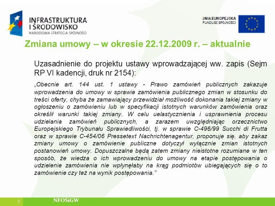 Zmiana umowy – w okresie 22.12.2009 r. – aktualnie Uzasadnienie do projektu ustawy wprowadzającej ww. zapis (Sejm RP VI kadencji, druk nr 2154): Obecn