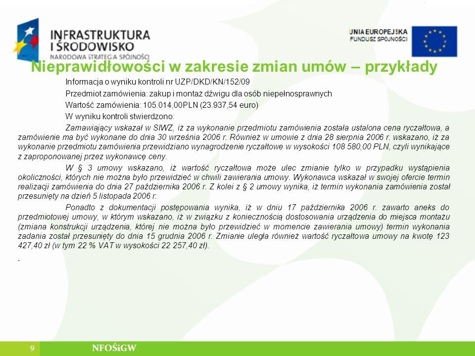 Nieprawidłowości w zakresie zmian umów – przykłady Informacja o wyniku kontroli nr UZP/DKD/KN/152/09 Przedmiot zamówienia: zakup i montaż dźwigu dla o