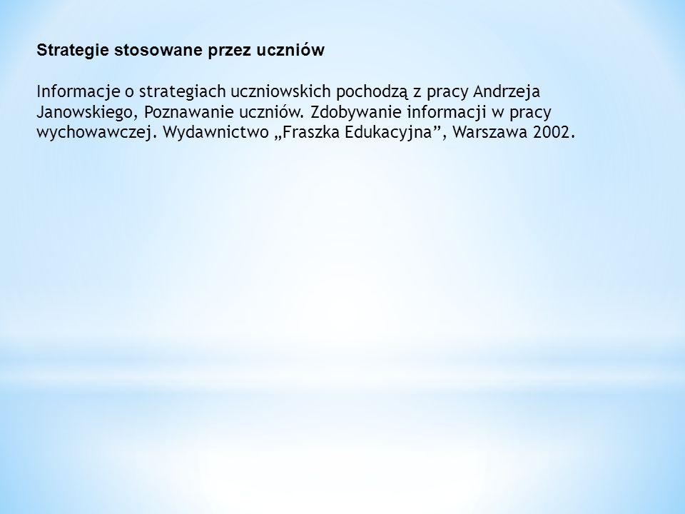 Strategie stosowane przez uczniów Informacje o strategiach uczniowskich pochodzą z pracy Andrzeja Janowskiego, Poznawanie uczniów.