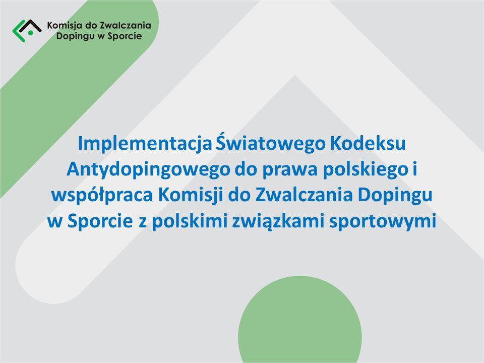 Implementacji Kodeksu do prawa polskiego Bezpośrednia delegacja dla polskich związków sportowych do realizacji odpowiedzialności dyscyplinarnej w sprawach o naruszenie reguł antydopingowych Projekt ustawy o sporcie