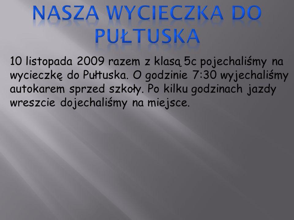10 listopada 2009 razem z klasą 5c pojechaliśmy na wycieczkę do Pułtuska.