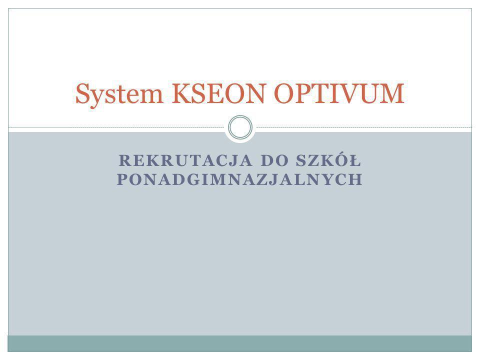 REKRUTACJA DO SZKÓŁ PONADGIMNAZJALNYCH System KSEON OPTIVUM