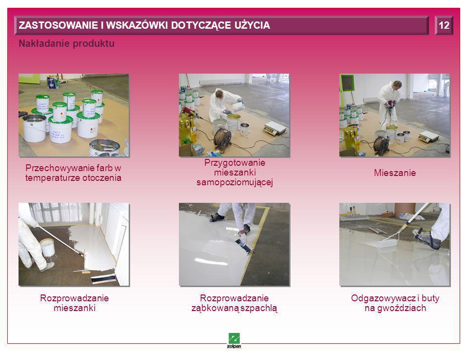 14 Nakładanie produktu ZASTOSOWANIE I WSKAZÓWKI DOTYCZĄCE UŻYCIA12 Przechowywanie farb w temperaturze otoczenia Przygotowanie mieszanki samopoziomującej Mieszanie Rozprowadzanie ząbkowaną szpachlą Odgazowywacz i buty na gwoździach Rozprowadzanie mieszanki