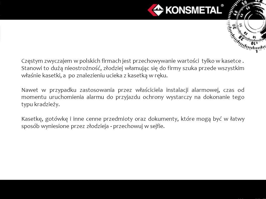 Częstym zwyczajem w polskich firmach jest przechowywanie wartości tylko w kasetce. Stanowi to dużą nieostrożność, złodziej włamując się do firmy szuka