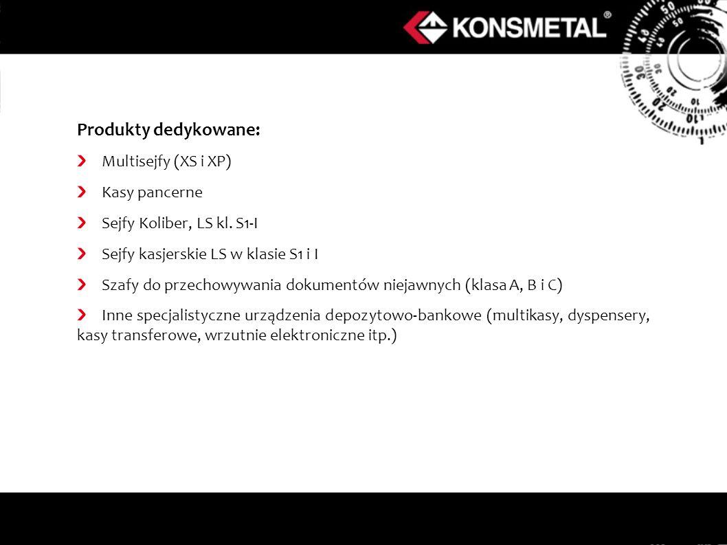 Produkty dedykowane: Multisejfy (XS i XP) Kasy pancerne Sejfy Koliber, LS kl. S1-I Sejfy kasjerskie LS w klasie S1 i I Szafy do przechowywania dokumen