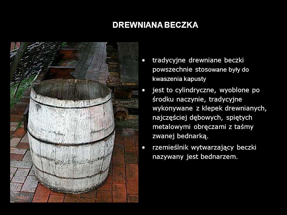 tradycyjne drewniane beczki powszechnie stos owane były do kwaszenia kapusty jest to cylindryczne, wyoblone po środku naczynie, tradycyjne wykonywane