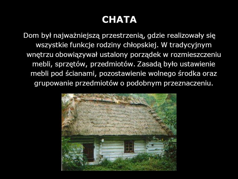 12 CHATA Dom był najważniejszą przestrzenią, gdzie realizowały się wszystkie funkcje rodziny chłopskiej. W tradycyjnym wnętrzu obowiązywał ustalony po