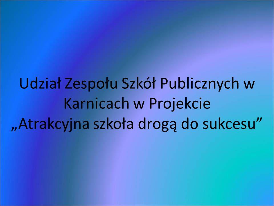 Udział Zespołu Szkół Publicznych w Karnicach w Projekcie Atrakcyjna szkoła drogą do sukcesu
