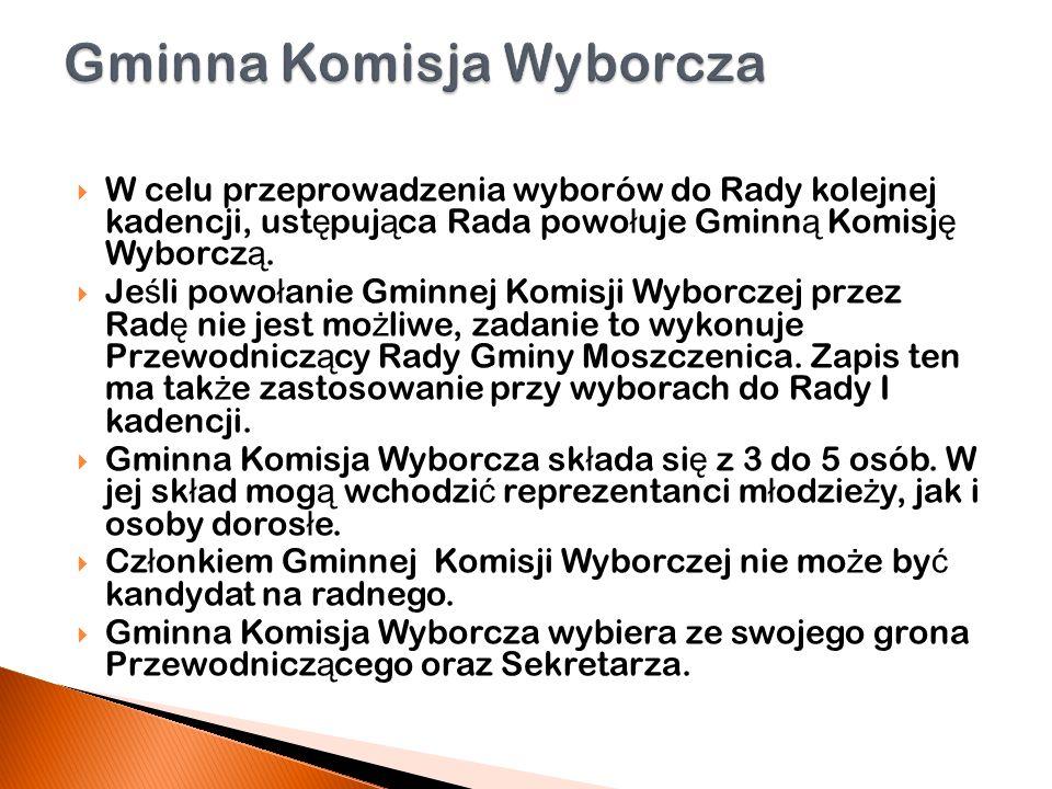 W celu przeprowadzenia wyborów do Rady kolejnej kadencji, ust ę puj ą ca Rada powo ł uje Gminn ą Komisj ę Wyborcz ą.