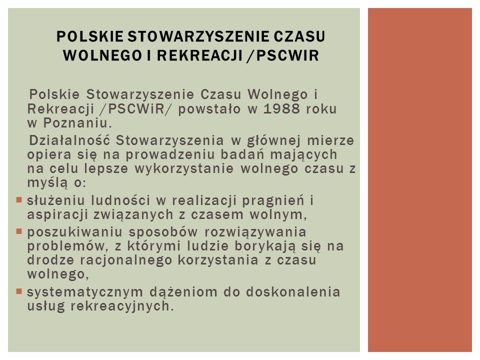 Polskie Stowarzyszenie Czasu Wolnego i Rekreacji /PSCWiR/ powstało w 1988 roku w Poznaniu. Działalność Stowarzyszenia w głównej mierze opiera się na p