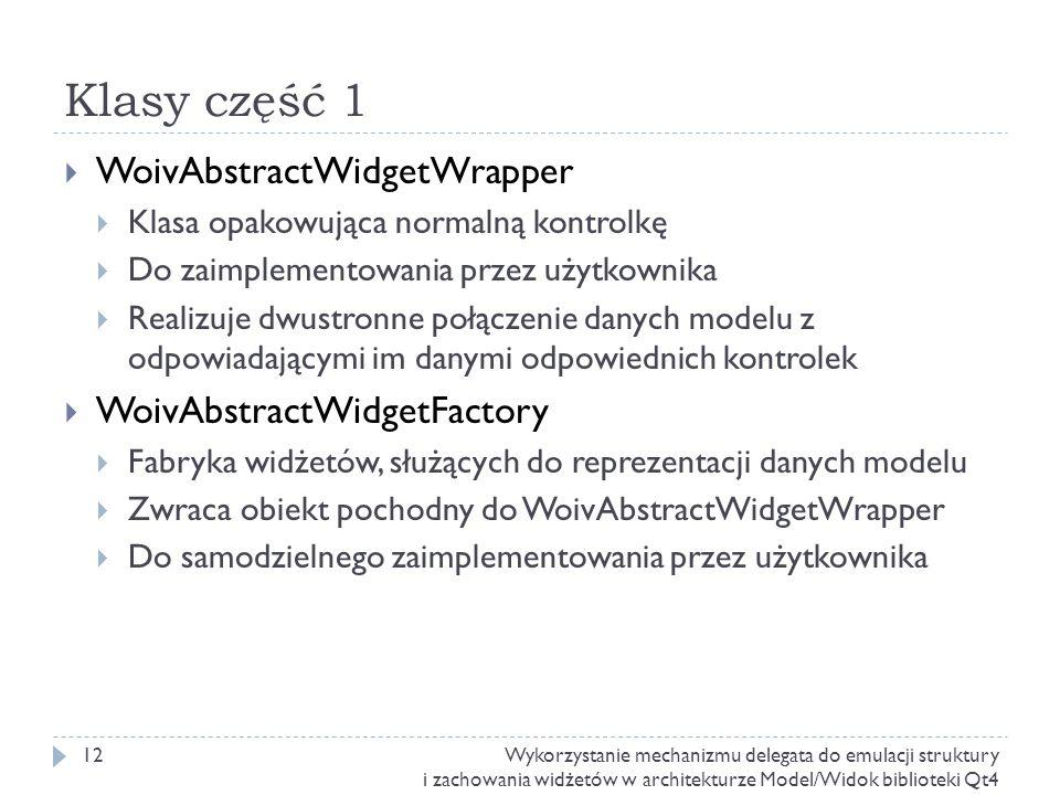 Klasy część 1 WoivAbstractWidgetWrapper Klasa opakowująca normalną kontrolkę Do zaimplementowania przez użytkownika Realizuje dwustronne połączenie da