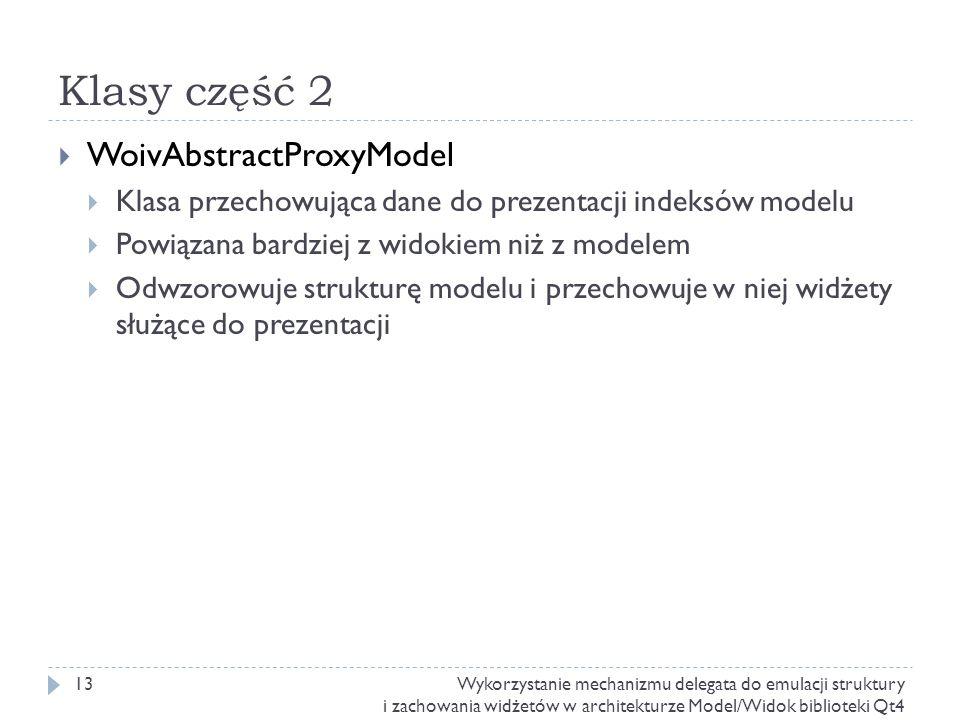 Klasy część 2 WoivAbstractProxyModel Klasa przechowująca dane do prezentacji indeksów modelu Powiązana bardziej z widokiem niż z modelem Odwzorowuje s