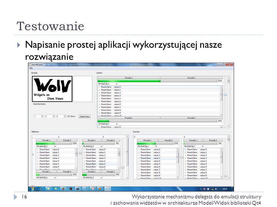 Testowanie Napisanie prostej aplikacji wykorzystującej nasze rozwiązanie 16Wykorzystanie mechanizmu delegata do emulacji struktury i zachowania widżet