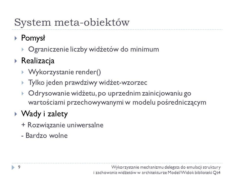 System meta-obiektów Pomysł Ograniczenie liczby widżetów do minimum Realizacja Wykorzystanie render() Tylko jeden prawdziwy widżet-wzorzec Odrysowanie