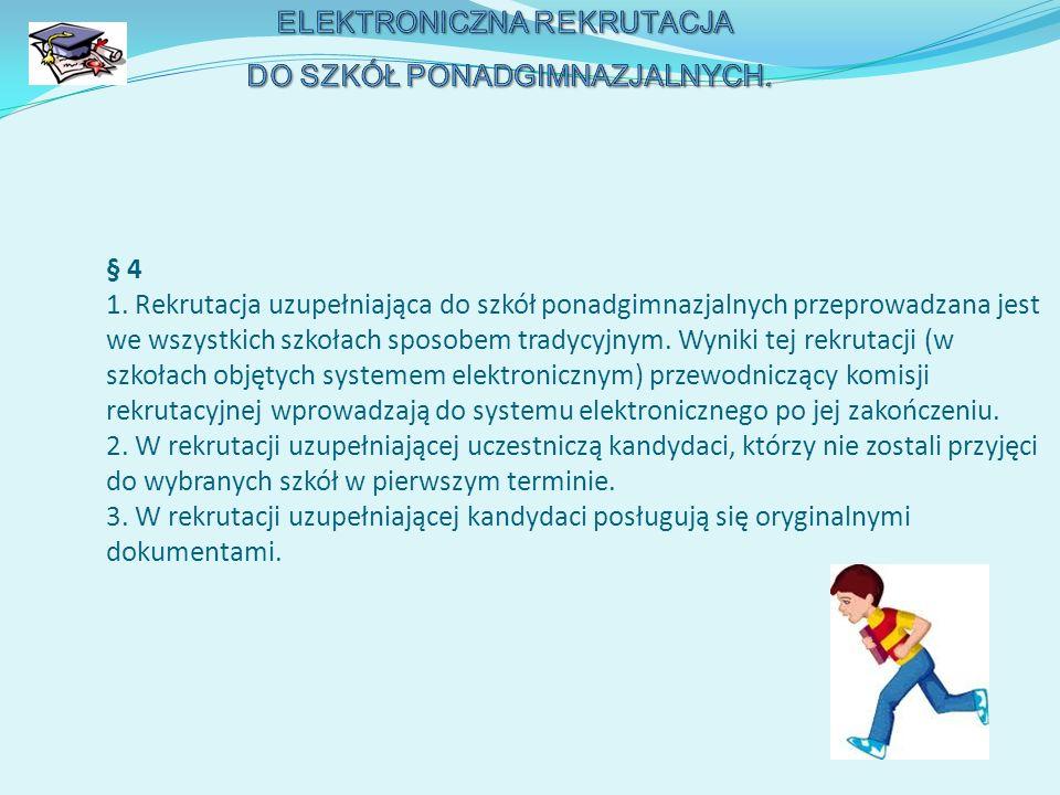 § 4 1. Rekrutacja uzupełniająca do szkół ponadgimnazjalnych przeprowadzana jest we wszystkich szkołach sposobem tradycyjnym. Wyniki tej rekrutacji (w