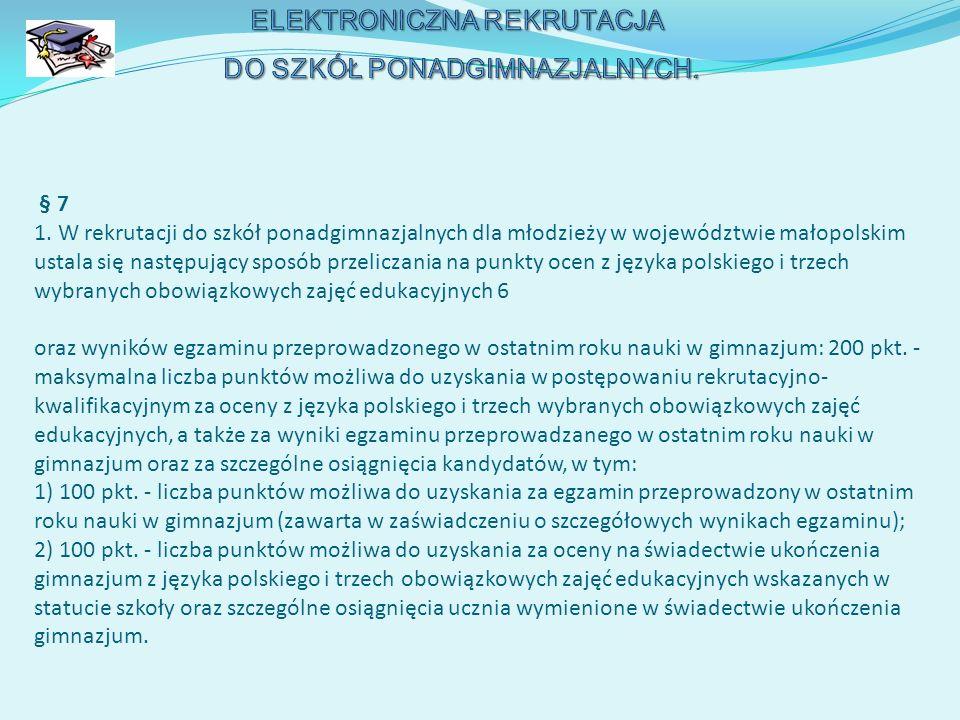 § 7 1. W rekrutacji do szkół ponadgimnazjalnych dla młodzieży w województwie małopolskim ustala się następujący sposób przeliczania na punkty ocen z j