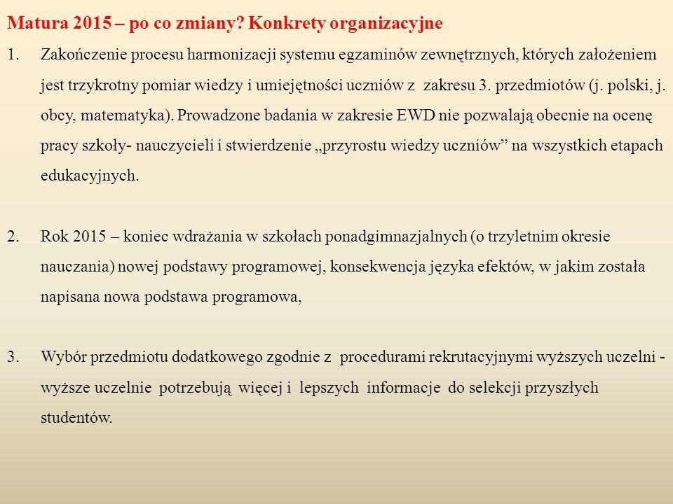 Matura 2015 – po co zmiany? Konkrety organizacyjne 1.Zakończenie procesu harmonizacji systemu egzaminów zewnętrznych, których założeniem jest trzykrot