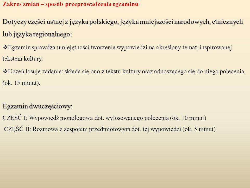 Zakres zmian – sposób przeprowadzenia egzaminu Dotyczy części ustnej z języka polskiego, języka mniejszości narodowych, etnicznych lub języka regional