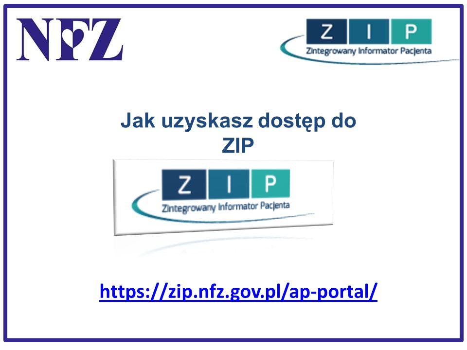 Jak uzyskasz dostęp do ZIP https://zip.nfz.gov.pl/ap-portal/