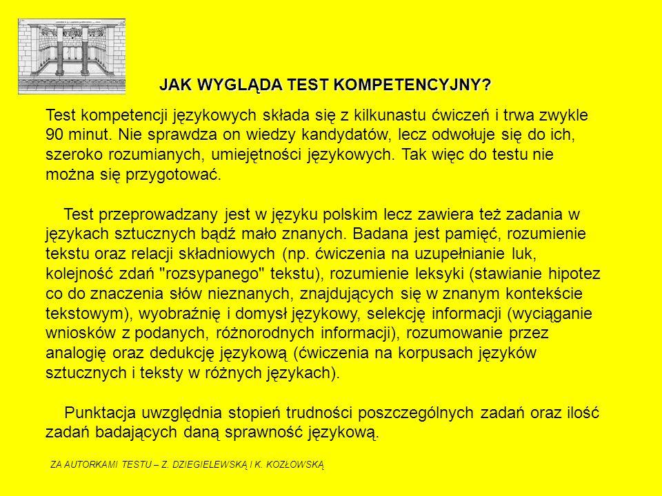 JAK WYGLĄDA TEST KOMPETENCYJNY? Test kompetencji językowych składa się z kilkunastu ćwiczeń i trwa zwykle 90 minut. Nie sprawdza on wiedzy kandydatów,