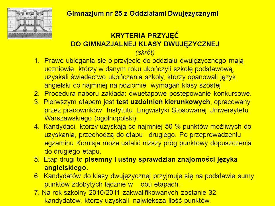 KRYTERIA PRZYJĘĆ DO GIMNAZJALNEJ KLASY DWUJĘZYCZNEJ (skrót) 1.Prawo ubiegania się o przyjęcie do oddziału dwujęzycznego mają uczniowie, którzy w danym