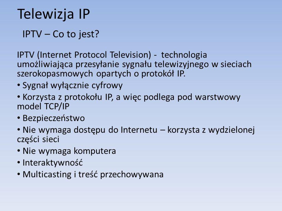 Telewizja IP IPTV (Internet Protocol Television) - technologia umożliwiająca przesyłanie sygnału telewizyjnego w sieciach szerokopasmowych opartych o
