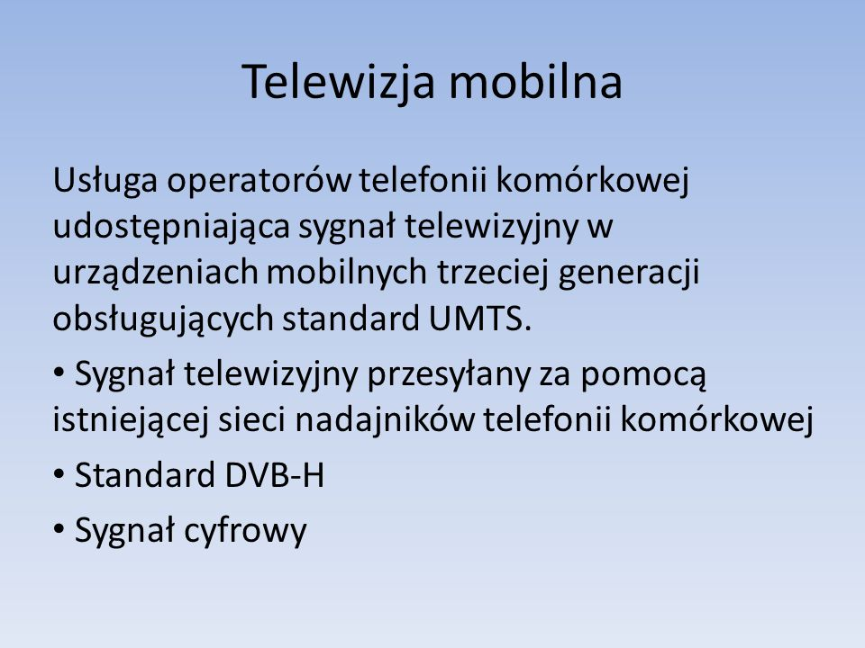 Telewizja mobilna Usługa operatorów telefonii komórkowej udostępniająca sygnał telewizyjny w urządzeniach mobilnych trzeciej generacji obsługujących s