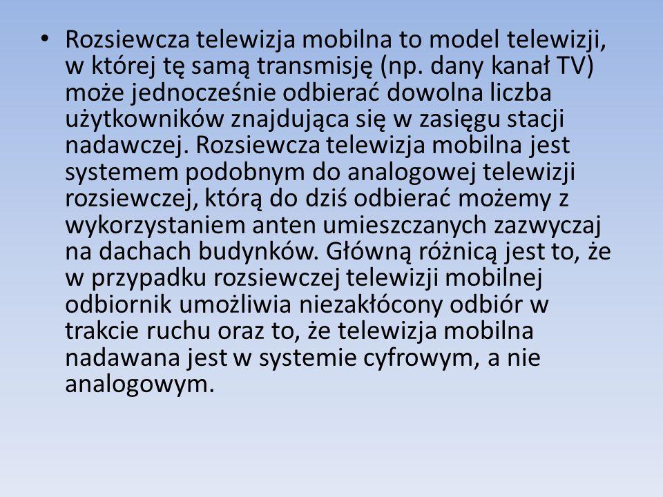 Rozsiewcza telewizja mobilna to model telewizji, w której tę samą transmisję (np. dany kanał TV) może jednocześnie odbierać dowolna liczba użytkownikó