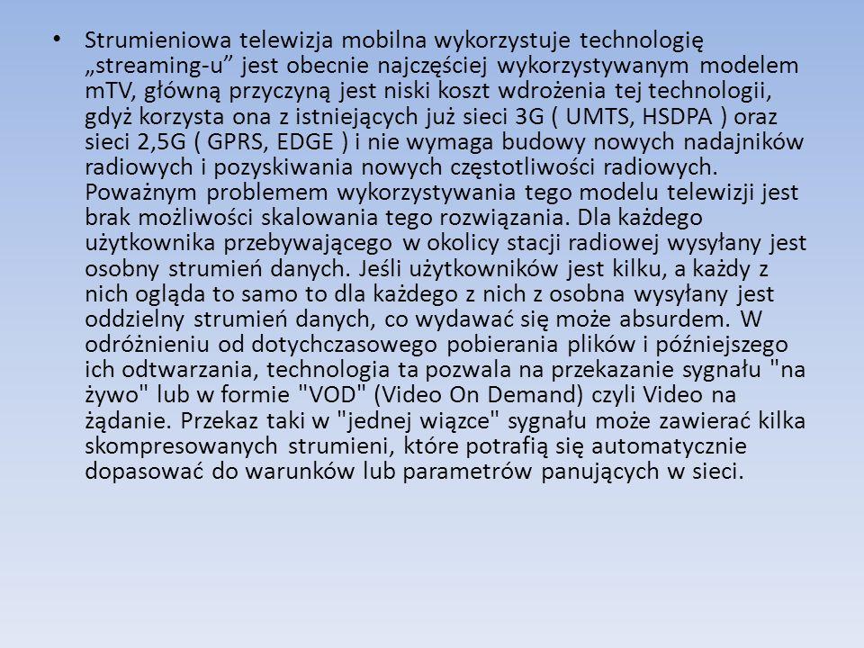 Strumieniowa telewizja mobilna wykorzystuje technologię streaming-u jest obecnie najczęściej wykorzystywanym modelem mTV, główną przyczyną jest niski