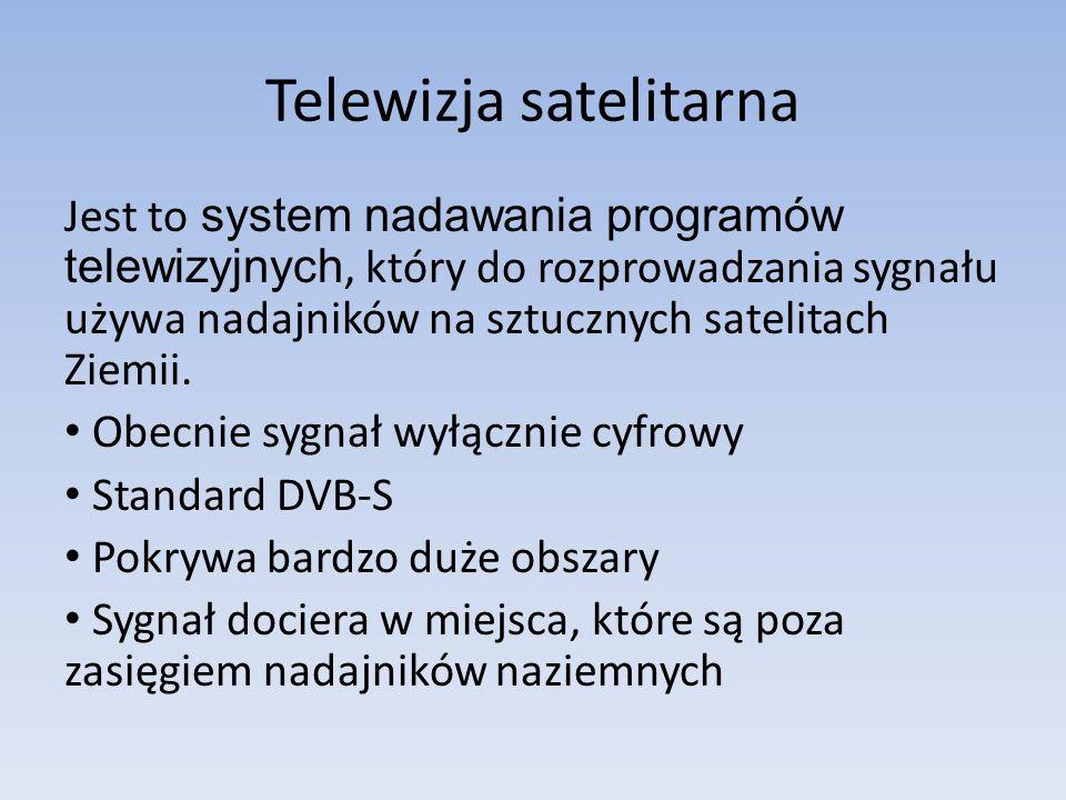 Telewizja satelitarna Jest to system nadawania programów telewizyjnych, który do rozprowadzania sygnału używa nadajników na sztucznych satelitach Ziem