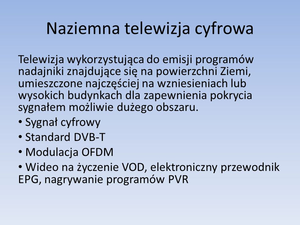 Naziemna telewizja cyfrowa Telewizja wykorzystująca do emisji programów nadajniki znajdujące się na powierzchni Ziemi, umieszczone najczęściej na wzni