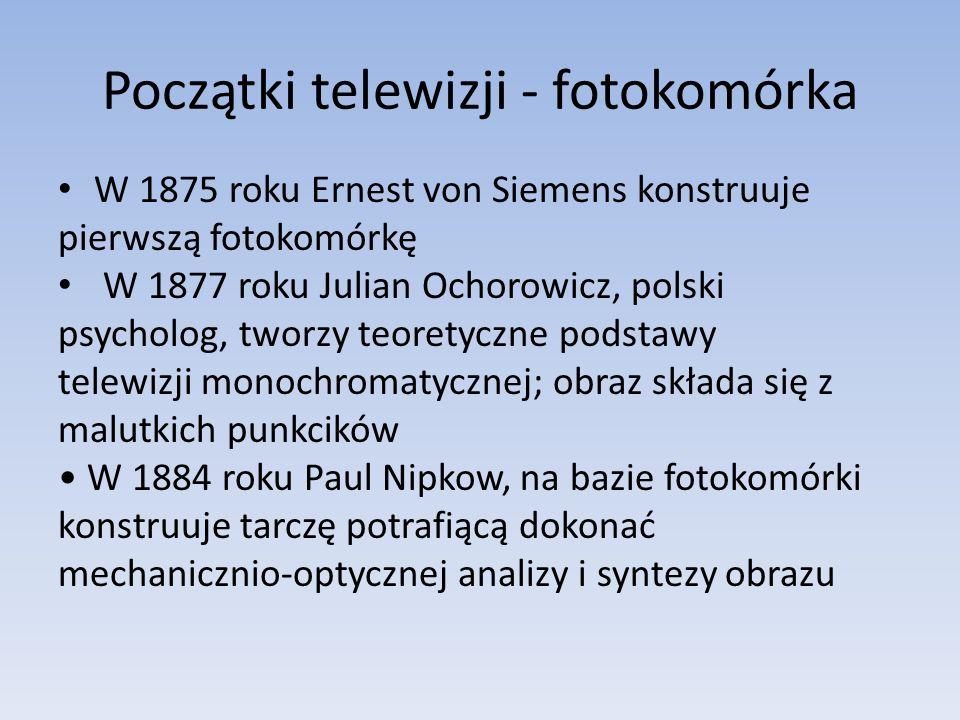 Początki telewizji - fotokomórka W 1875 roku Ernest von Siemens konstruuje pierwszą fotokomórkę W 1877 roku Julian Ochorowicz, polski psycholog, tworz