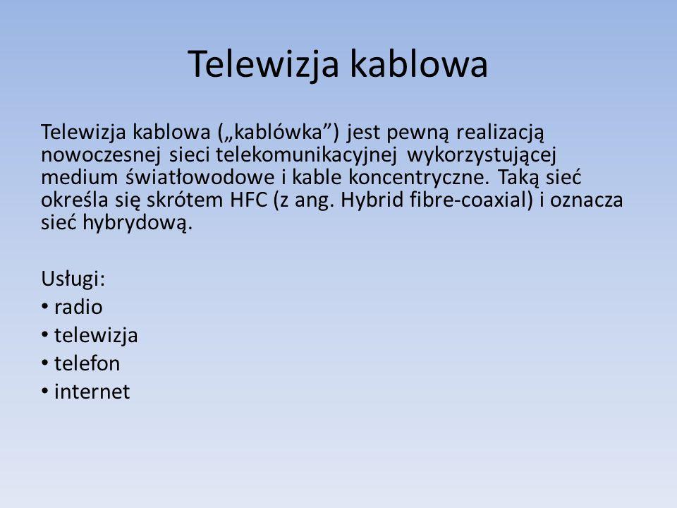 Telewizja kablowa Telewizja kablowa (kablówka) jest pewną realizacją nowoczesnej sieci telekomunikacyjnej wykorzystującej medium światłowodowe i kable