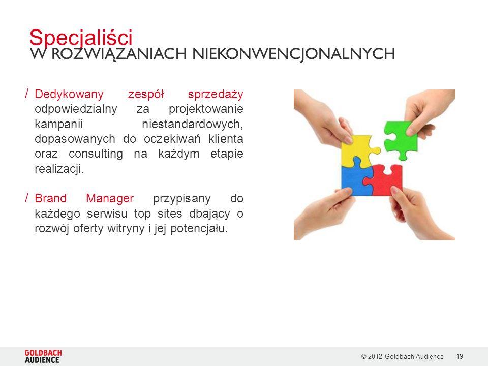 © 2012 Goldbach Audience19 / Dedykowany zespół sprzedaży odpowiedzialny za projektowanie kampanii niestandardowych, dopasowanych do oczekiwań klienta oraz consulting na każdym etapie realizacji.