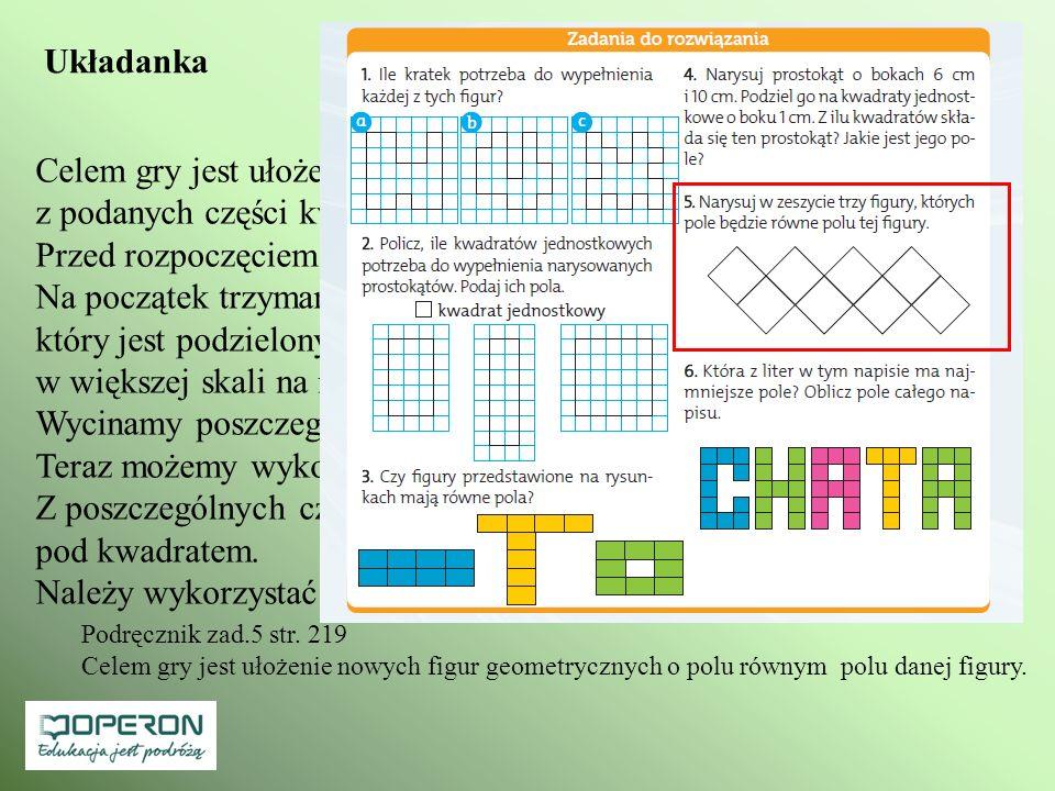 Układanka Celem gry jest ułożenie nowych figur geometrycznych z podanych części kwadratu. Przed rozpoczęciem gry trzeba sporządzić szablony. Na począt