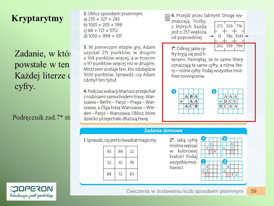 Kryptarytmy Zadanie, w którym litery należy zastąpić cyframi tak, aby powstałe w ten sposób liczby tworzyły poprawne działania. Każdej literze odpowia